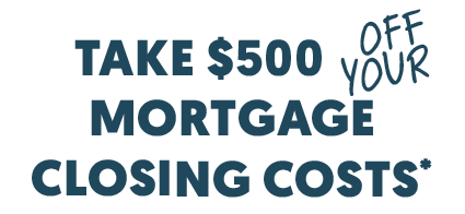 Take $500 Off Your Mortgage Closing Costs