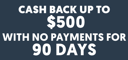 Cash Back Up To $500 With No Payments for 90 Days