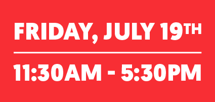 Friday, July 19th 11:30AM - 5:30PM