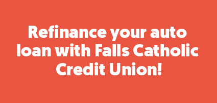 Refinance your auto loan with Falls Catholic Credit Union!
