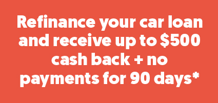 Refinance your car loan and receive up to $500 cash back + no payments for 90 days*