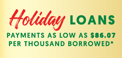 Holiday Loans. Payments as low as $86.07 per thousand borrowed.